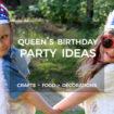 Queen's Birthday Party Ideas
