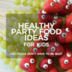 Healthy Party Food Ideas For Children